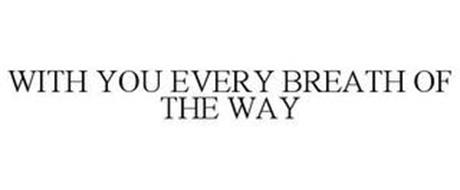 WITH YOU EVERY BREATH OF THE WAY