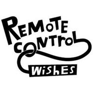 REMOTE CONTROL WISHES