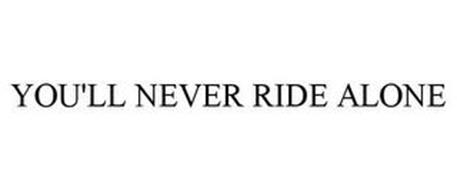 YOU'LL NEVER RIDE ALONE