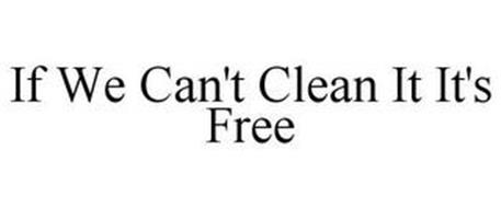 IF WE CAN'T CLEAN IT IT'S FREE