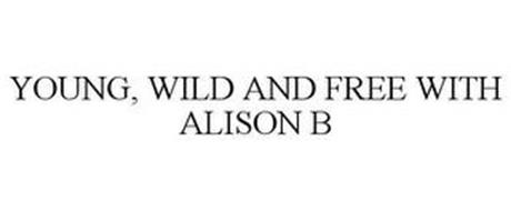 YOUNG, WILD AND FREE WITH ALISON B