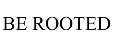 BE ROOTED