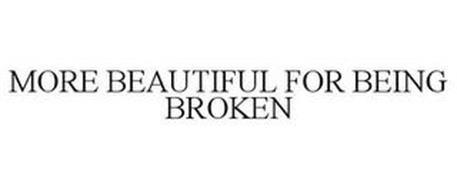 MORE BEAUTIFUL FOR BEING BROKEN