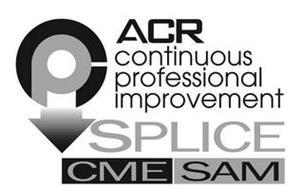 ACR CPI CONTINUOUS PROFESSIONAL IMPROVEMENT SPLICE CME SAM