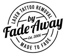 LASER TATTOO REMOVAL BY FADE AWAY EST. 2006 MADE FADE