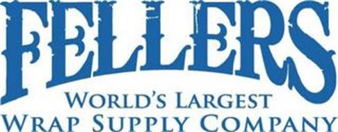 FELLERS WORLD'S LARGEST WRAP SUPPLY COMPANY