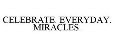 CELEBRATE. EVERYDAY. MIRACLES.