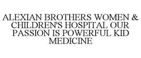 ALEXIAN BROTHERS WOMEN & CHILDREN'S HOSPITAL OUR PASSION IS POWERFUL KID MEDICINE