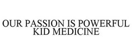 OUR PASSION IS POWERFUL KID MEDICINE