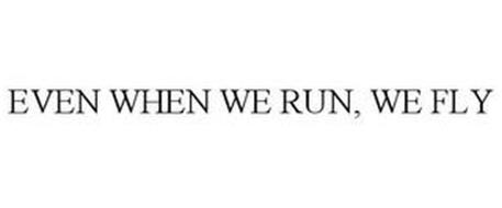 EVEN WHEN WE RUN, WE FLY