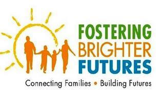 FOSTERING BRIGHTER FUTURES CONNECTING FAMILIES BUILDING FUTURES