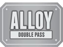 ALLOY DOUBLE PASS