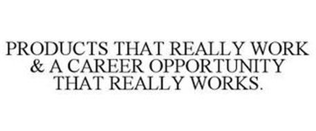 PRODUCTS THAT REALLY WORK & A CAREER OPPORTUNITY THAT REALLY WORKS.