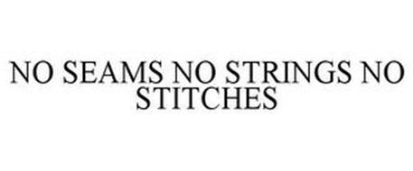 NO SEAMS NO STRINGS NO STITCHES