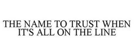 THE NAME TO TRUST WHEN IT'S ALL ON THE LINE