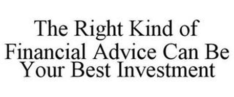 THE RIGHT KIND OF FINANCIAL ADVICE CAN BE YOUR BEST INVESTMENT