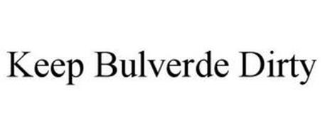 KEEP BULVERDE DIRTY
