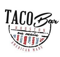 TACO BAR HOUSTON ON MAIN AMERICAN MADE