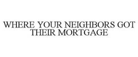WHERE YOUR NEIGHBORS GOT THEIR MORTGAGE