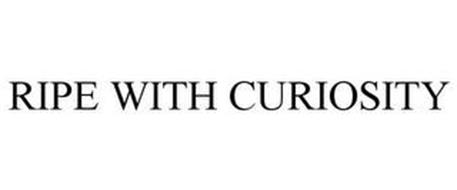 RIPE WITH CURIOSITY