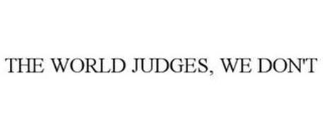 THE WORLD JUDGES, WE DON'T