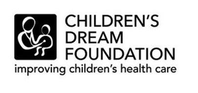 CHILDREN'S DREAM FOUNDATION IMPROVING CHILDREN'S HEALTH CARE