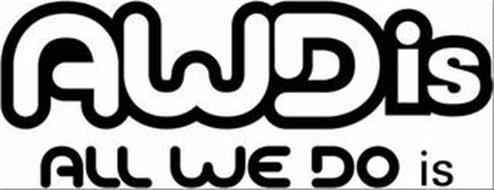AWDIS ALL WE DO IS