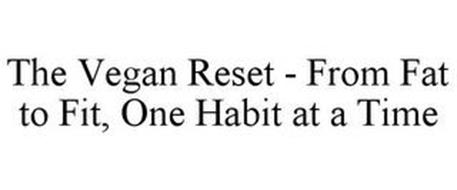 THE VEGAN RESET - FROM FAT TO FIT, ONE HABIT AT A TIME