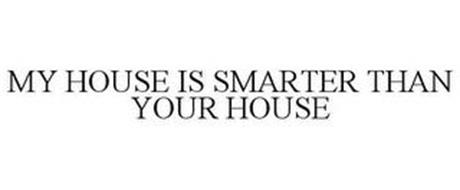 MY HOUSE IS SMARTER THAN YOUR HOUSE