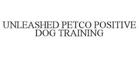 UNLEASHED BY PETCO POSITIVE DOG TRAINING