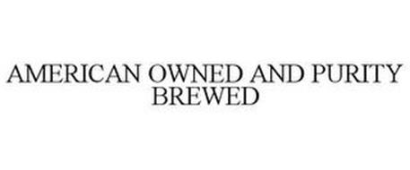 AMERICAN OWNED AND PURITY BREWED