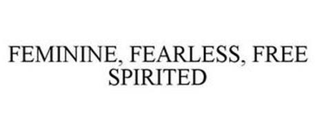 FEMININE, FEARLESS, FREE SPIRITED