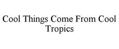 COOL THINGS COME FROM COOL TROPICS