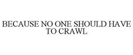 BECAUSE NO ONE SHOULD HAVE TO CRAWL