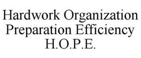 HARDWORK ORGANIZATION PREPARATION EFFICIENCY H.O.P.E.