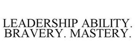 LEADERSHIP ABILITY. BRAVERY. MASTERY.