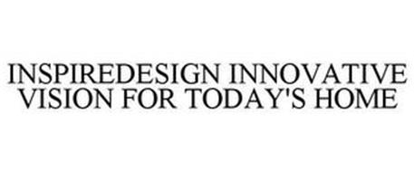 INSPIREDESIGN INNOVATIVE VISION FOR TODAY'S HOME