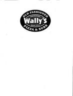 OLD FASHIONED ORIGINAL WALLY'S PIZZA & SUBS SINCE 1978