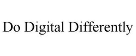 DO DIGITAL DIFFERENTLY
