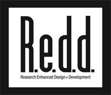 RESEARCH ENHANCED DESIGN + DEVELOPMENT R.E.D.D.