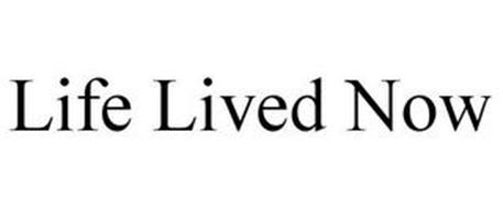 LIFE LIVED NOW