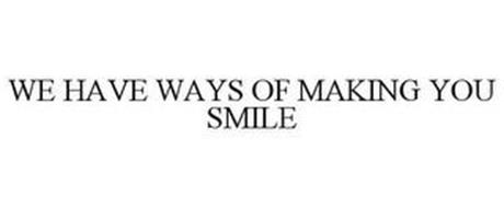 WE HAVE WAYS OF MAKING YOU SMILE