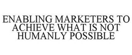 ENABLING MARKETERS TO ACHIEVE WHAT IS NOT HUMANLY POSSIBLE