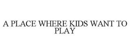 A PLACE WHERE KIDS WANT TO PLAY