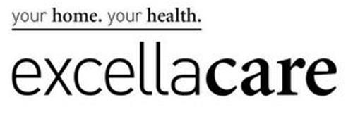 YOUR HOME. YOUR HEALTH. EXCELLACARE