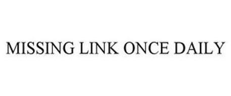 MISSING LINK ONCE DAILY