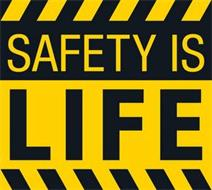 SAFETY IS LIFE