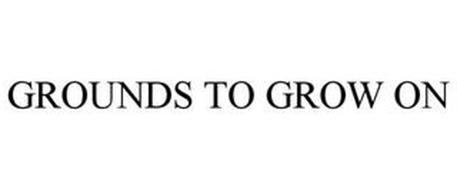 GROUNDS TO GROW ON
