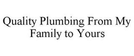 QUALITY PLUMBING FROM MY FAMILY TO YOURS