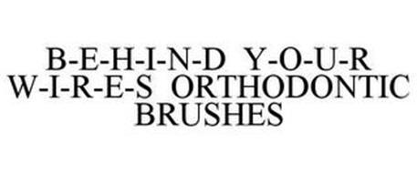 B-E-H-I-N-D Y-O-U-R W-I-R-E-S ORTHODONTIC BRUSHES